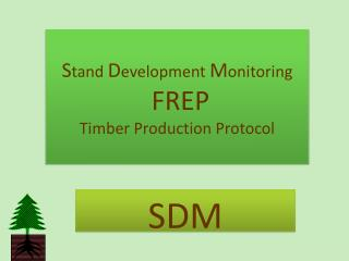 S tand  D evelopment  M onitoring  FREP  Timber Production Protocol