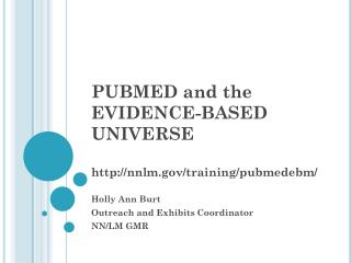 PUBMED and the  EVIDENCE-BASED UNIVERSE http://nnlm.gov/training/pubmedebm/