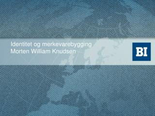 Identitet og merkevarebygging Morten William Knudsen