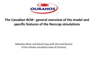 The Canadian RCM : general overview of the model and specific features of the Narccap simulations
