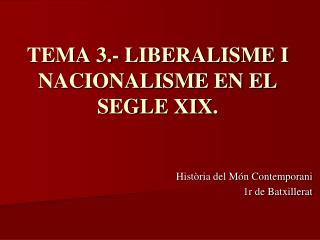 TEMA 3.- LIBERALISME I NACIONALISME EN EL SEGLE XIX.