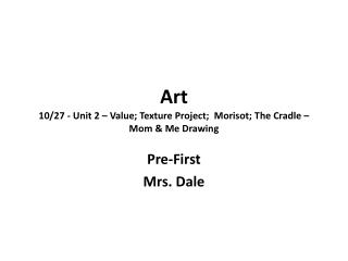Art 10/27 - Unit 2 – Value; Texture Project;  Morisot; The Cradle – Mom & Me Drawing