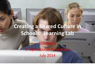 Creating a Shared Culture in Schools:  Learning Lab