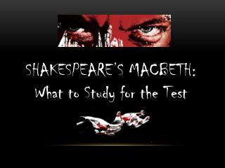 SHAKESPEARE'S MACBETH: What to Study for the Test
