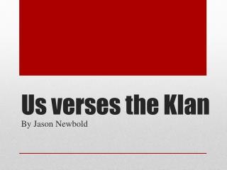 Us verses the  Klan