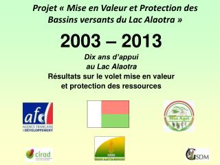 Projet  « Mise en  Valeur  et  Protection  des  Bassins  versants du  Lac  Alaotra  »