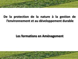 De la protection de la nature à la gestion de l'environnement et au développement durable