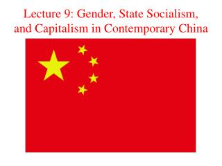 Lecture 9: Gender, State Socialism, and Capitalism in Contemporary China