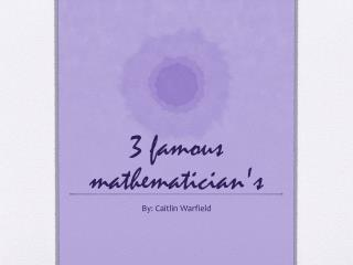 3 famous mathematician's