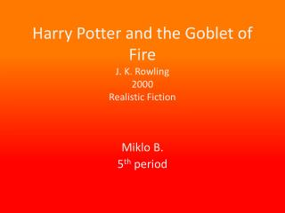 Harry Potter and the Goblet of Fire J. K. Rowling 2000 Realistic Fiction