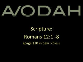 Scripture: Romans 12:1 -8 (page 130 in pew bibles)