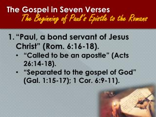 """Paul, a bond servant of Jesus Christ"" (Rom. 6:16-18). ""Called to be an apostle"" (Acts 26:14-18)."