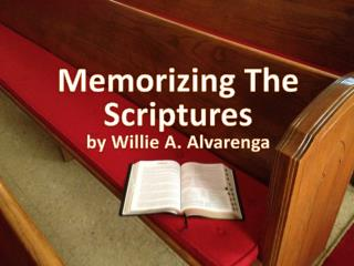 Memorizing The Scriptures by  Willie A. Alvarenga
