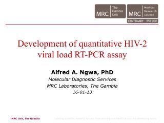 Development of quantitative HIV-2 viral load RT-PCR assay Alfred A. Ngwa, PhD