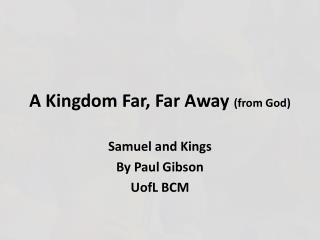 A Kingdom Far, Far Away  (from God)