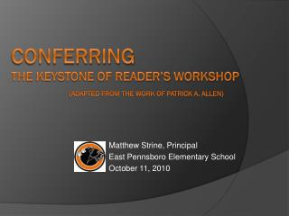 Conferring The Keystone of Reader's  Workshop ( Adapted from the work of Patrick A. Allen)