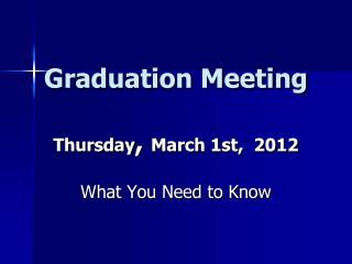 Graduation Meeting Thursday ,  March  1st,   2012