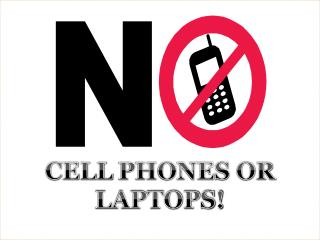 CELL  PHONES  OR  LAPTOPS!