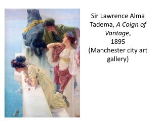 Sir Lawrence Alma  Tadema ,  A  Coign  of Vantage , 1895 (Manchester city art gallery)