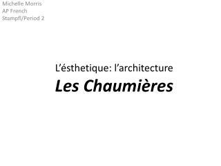 L'ésthetique :  l'architecture Les  Chaumi è res