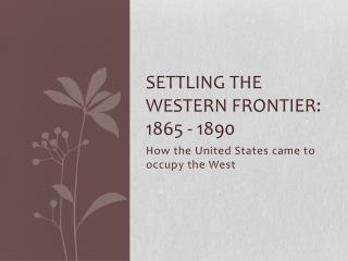 Settling the Western Frontier: 1865 - 1890