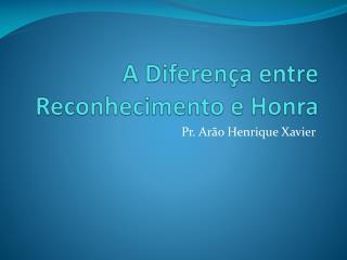 A Diferença entre Reconhecimento e  Honra
