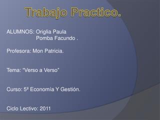 ALUMNOS: Origlia Paula                    Pomba Facundo . Profesora: Mon Patricia.