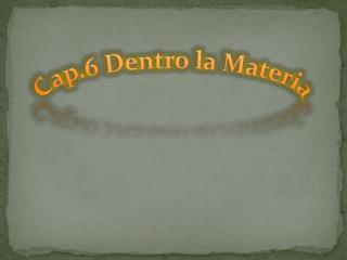 Cap.6 Dentro la Materia