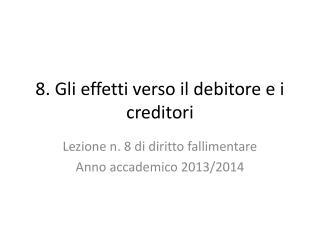 8 . Gli effetti verso il debitore e i creditori