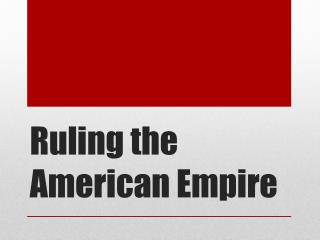 Ruling the American Empire