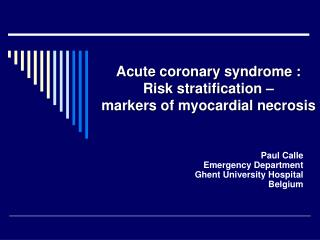 Acute coronary syndrome :  Risk stratification    markers of myocardial necrosis