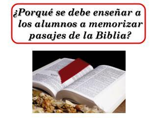 ¿ Porqué  se  debe enseñar  a los  alumnos  a  memorizar pasajes  de la  Biblia ?