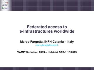 Federated access to  e-Infrastructures worldwide
