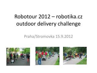 Robotour  2012 � robotika.cz outdoor delivery challenge