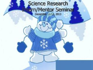 Science Research Intern/Mentor  Seminar December  11/12, 2013