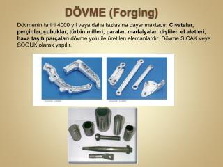 DÖVME ( Forging )
