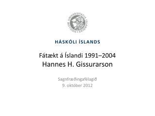 F átækt á Íslandi 1991–2004 Hannes H. Gissurarson