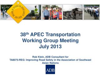38 th  APEC Transportation  Working Group Meeting July 2013 Rob Klein, ADB Consultant for