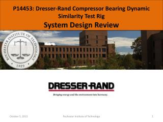 P14453: Dresser-Rand Compressor Bearing Dynamic Similarity Test Rig System Design Review