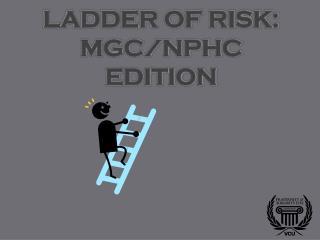 Ladder of Risk:  MGC/NPHC Edition