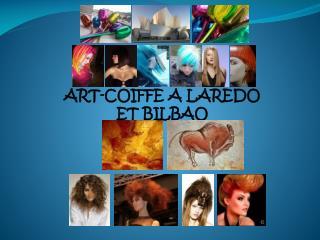 ART-COIFFE A LAREDO  ET  BILBAO