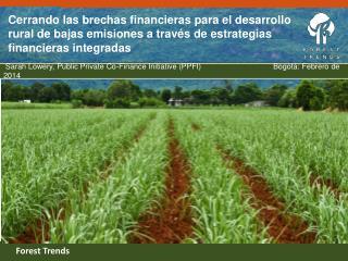 Sarah Lowery, Public Private Co-Finance Initiative (PPFI)            Bogotá: Febrero de 2014
