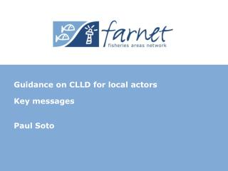 Guidance on CLLD for local  actors Key messages  Paul Soto
