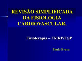 REVIS O SIMPLIFICADA DA FISIOLOGIA CARDIOVASCULAR.