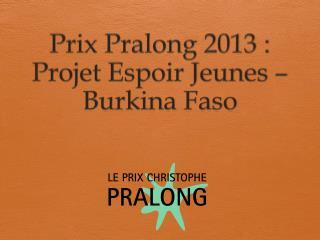 Prix  Pralong  2013 :  Projet Espoir Jeunes � Burkina Faso