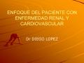 ENFOQUE DEL PACIENTE CON ENFERMEDAD RENAL Y CARDIOVASCULAR
