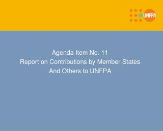Agenda Item No. 11 Report on Contributions by Member States And Others to UNFPA