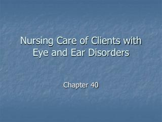 Nursing Care of Clients with Eye and Ear Disorders