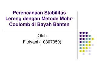 Perencanaan  Stabilitas Lereng dengan Metode  Mohr-Coulomb  di Bayah Banten