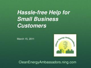 Hassle-free Help for Small Business Customers March 15, 2011
